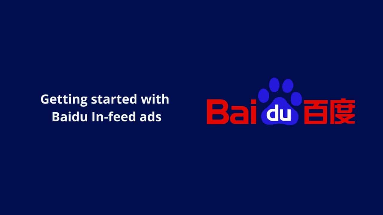 Step-by-step guide to setup Baidu In-feed ads