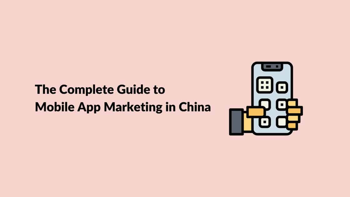 The Complete Guide to Mobile App Marketing in China