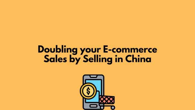 Doubling your E-commerce Sales by Selling in China