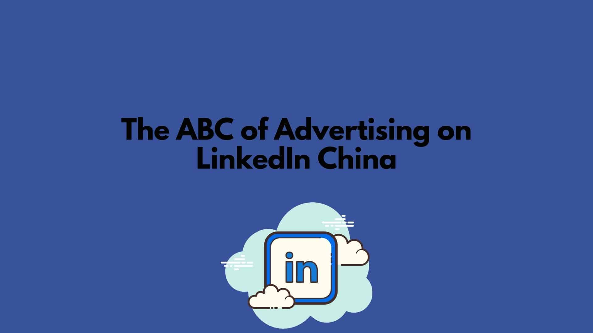 The ABC of Advertising on LinkedIn China