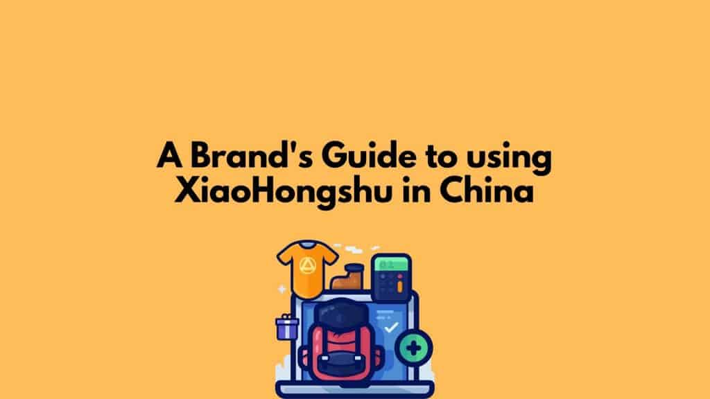 Guide to XiaoHongshu in China for Brands