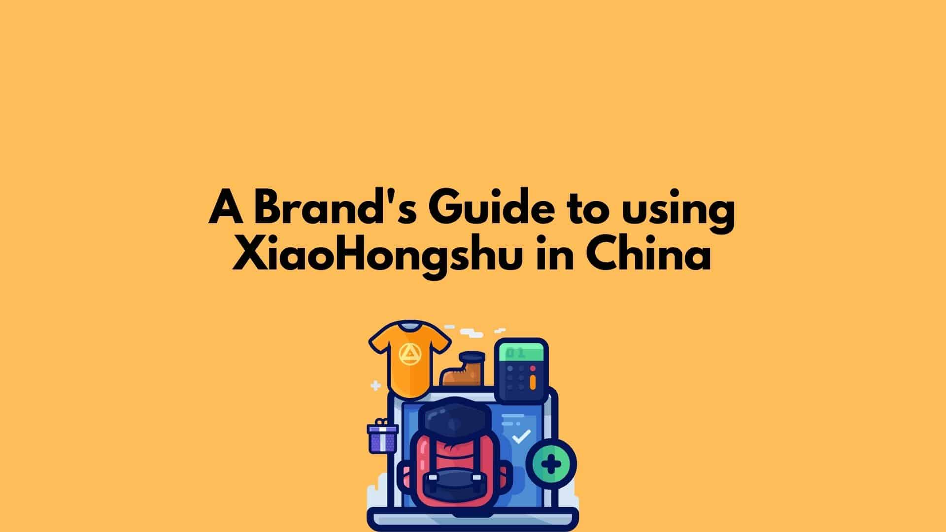 A Brand's Guide to Selling on XiaoHongshu in China