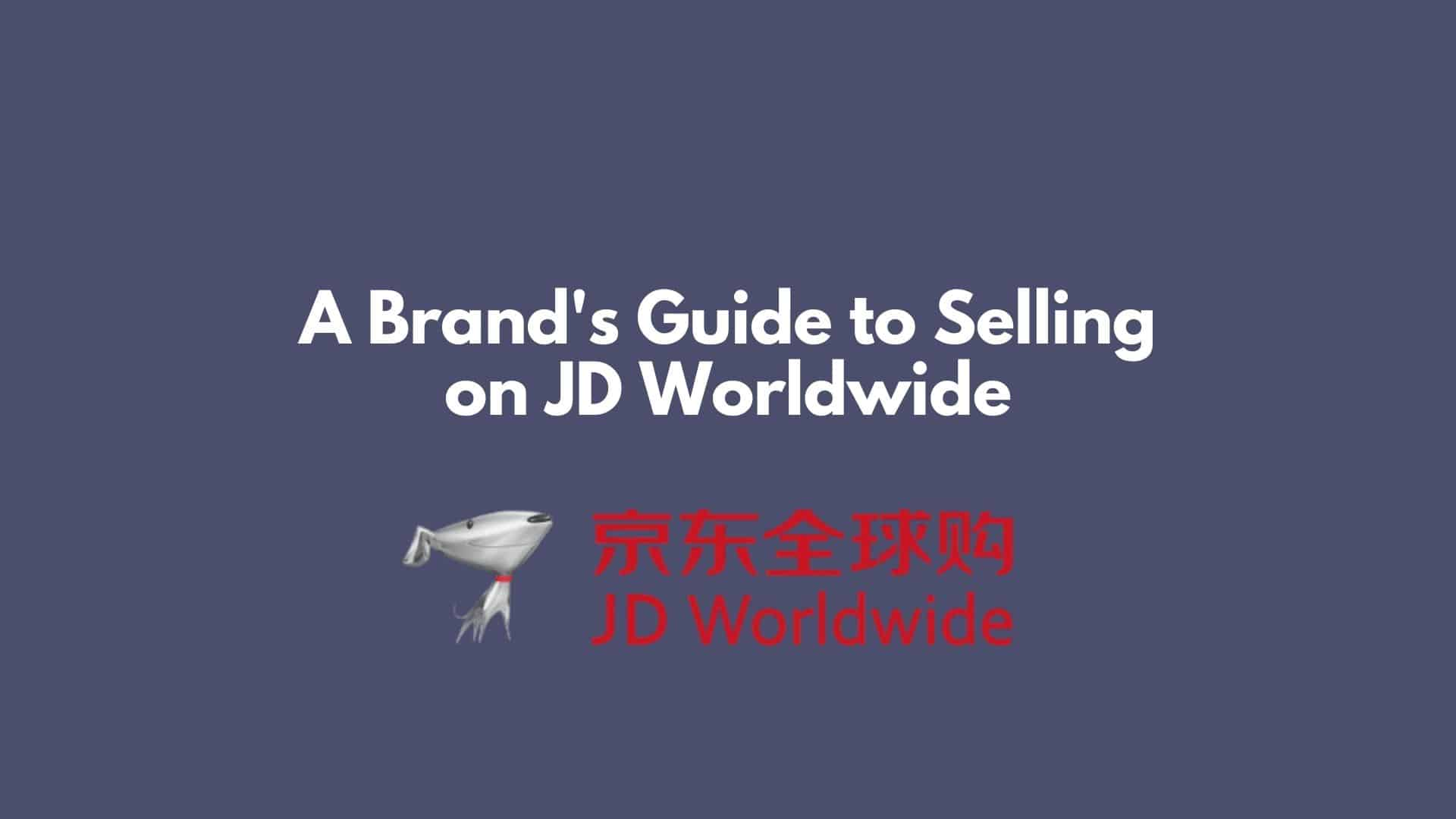 A Brand's Guide to Selling on JD Worldwide