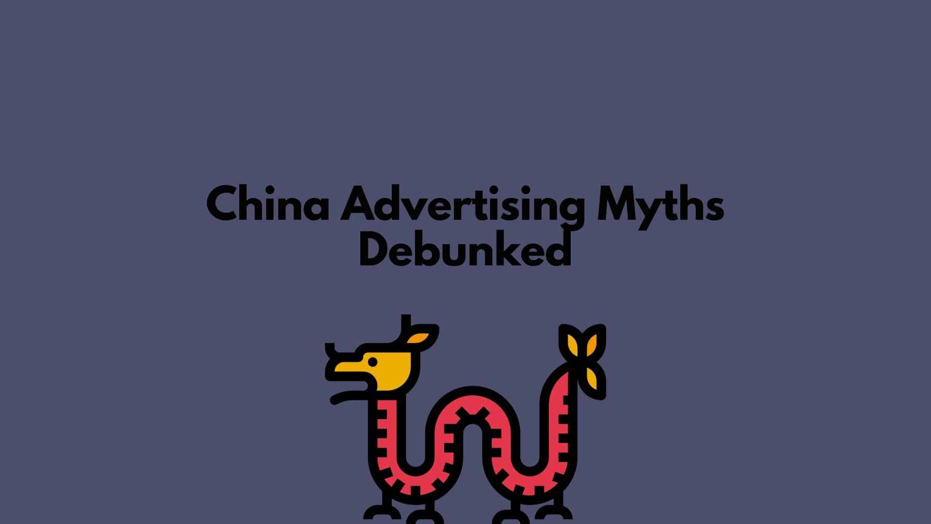 The 8 Biggest Myths about Advertising in China, Debunked