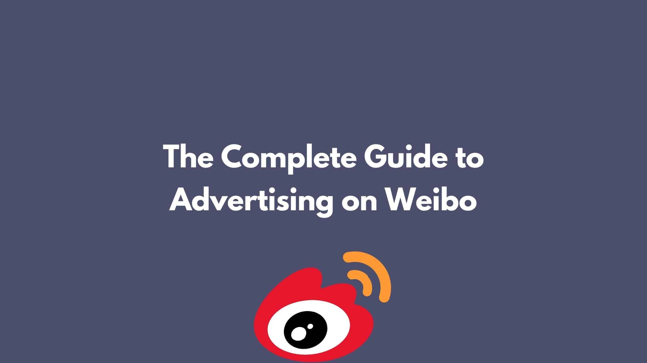 The Complete Guide to Advertising on Weibo