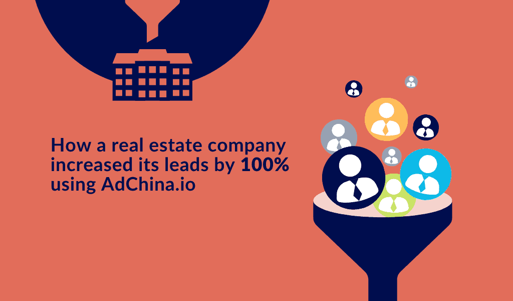 how a real estate company increased its leads by 100% using AdChina-io