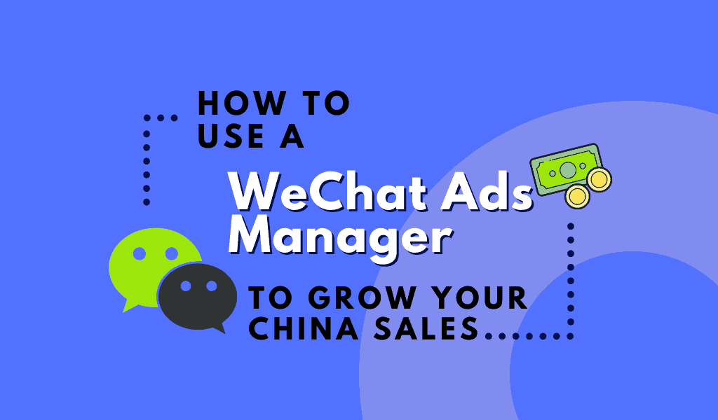 How to use a WeChat ads manager to grow your China sales
