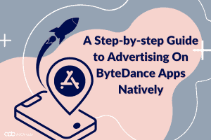 bytedance apps advertising - step by step
